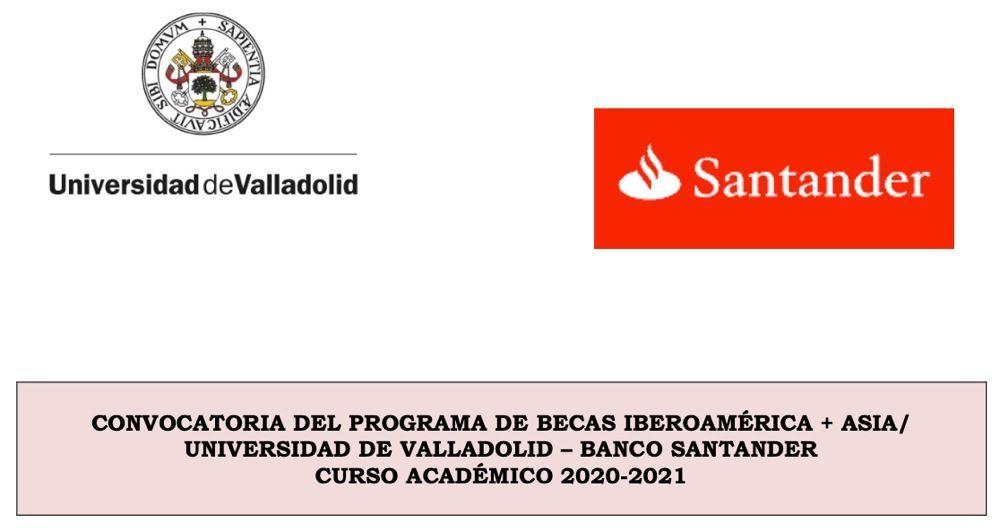 Convocatoria del Programa Becas Iberoamérica + Asia / Universidad de Valladolid – Banco Santander / Curso Académico 2020-2021